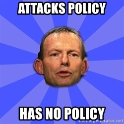 Tony Abbott - attacks policy has no policy