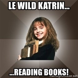 Miss smarty - Le wild katrin...  ...reading books!
