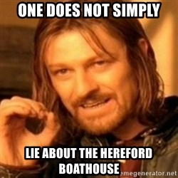 ODN - one does not simply lie about the hereford boathouse