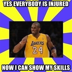 kobe - Yes Everybody Is Injured Now I Can Show My Skills