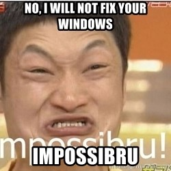 Impossibru Guy - no, i will not fix your windows impossibru