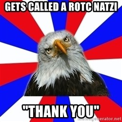 "ROTC Eaglee - gETS CALLED A ROTC NATZI ""THANK YOU"""