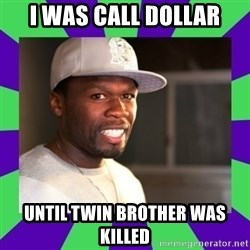50 cent - i was call dollar until twin brother was killed