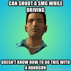 Terrible Tommy - Can shoot a SMG while driving doesn't know how to do this with a handgun