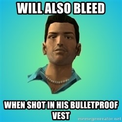 Terrible Tommy - Will also bleed when shot in his bulletproof vest