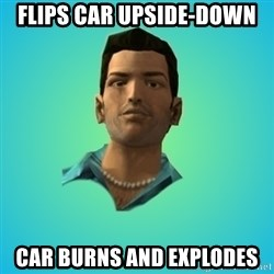 Terrible Tommy - Flips car upside-down car burns and explodes