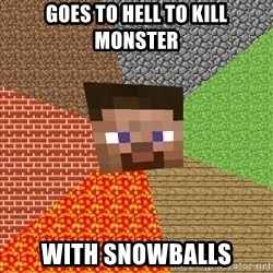 Minecraft Guy - Goes to hell to kill monster with snowballs