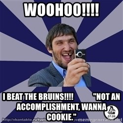 "typical_hockey_player - Woohoo!!!! I Beat The Bruins!!!!             ""not An Accomplishment, Wanna Cookie."""