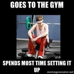 Annoying Gym Newbie - goes to the gym spends most time setting it up
