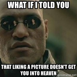 Scumbag Morpheus - what if i told you that liking a picture doesn't get you into heaven
