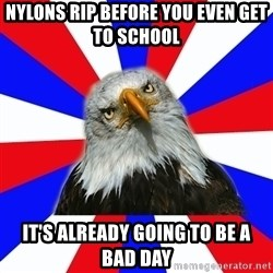 ROTC Eaglee - nYLONS RIP BEFORE YOU EVEN GET TO SCHOOL IT'S ALREADY GOING TO BE A BAD DAY
