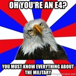 ROTC Eaglee - oh you're an E4? YOU MUST KNOW EVERYTHING ABOUT THE MILITARY