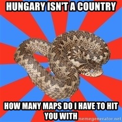 Eastern European Enthusiast Snake - Hungary isn't a country how many maps do i have to hit you with
