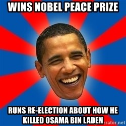 Obama - Wins nobel peace prize runs re-election about how he killed Osama Bin Laden