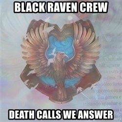 Typical Ravenclaw1 - black raven crew death calls we answer