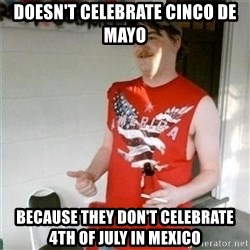 Redneck Randal - Doesn't celebrate Cinco de Mayo Because they don't celebrate 4th of july in mexico