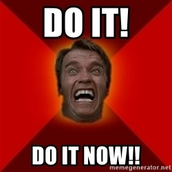 Angry Arnold - DO IT! DO IT NOW!!