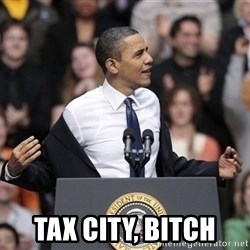 obama come at me bro - TAx City, Bitch
