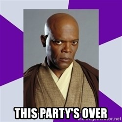 mace windu - THIS PARTY'S OVER