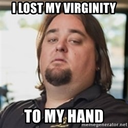 chumlee - i lost my virginity to my hand