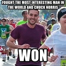 Ridiculously photogenic guy (Zeddie) - fought the most interesting man in the world and chuck norris won