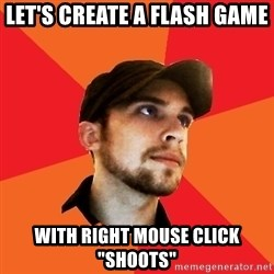 "Optimistic Indie Developer - Let's create a flash game with right mouse click  ""shoots"""