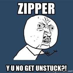 Y U No - zipper y u no get unstuck?!