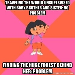 Noob Explorer Dora - Traveling the world unsupervised with baby brother and sister: no problem Finding the huge forest behind her: problem