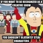 Captain Hindsight - if you want to be recognized as a creative show you shouldn't blatantly steal characters