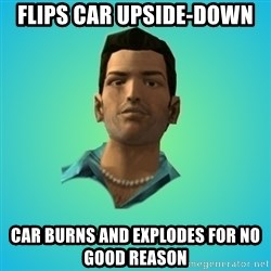 Terrible Tommy - Flips car upside-down car burns and explodes for no good reason