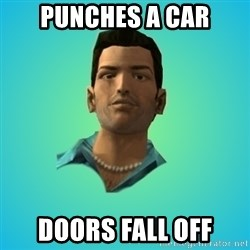 Terrible Tommy - punches a car doors fall off