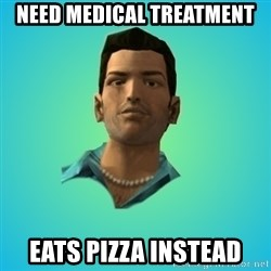 Terrible Tommy - need medical treatment eats pizza instead