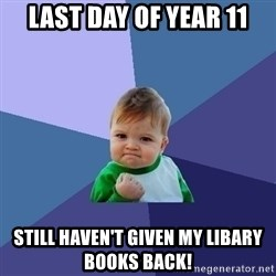 Success Kid - last day of year 11 still haven't given my libary books back!