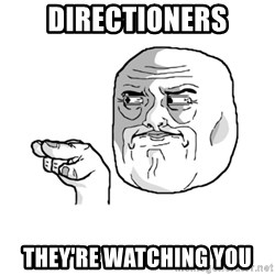 i'm watching you meme - Directioners they're watching you