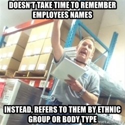 Boss Cocky Chris - Doesn't take time to remember employees names Instead, refers to them by ethnic group or body type