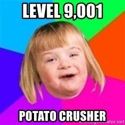 I can count to potato - Level 9,001 potato crusher