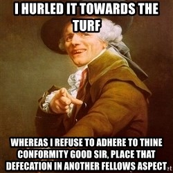 Joseph Ducreux - i hurled it towards the turf WHEREAS i refuse to adhere to thine conformity good sir, place that DEFECATION in another fellows aspect