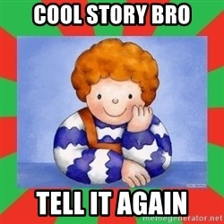 TEO-2012 - Cool story bro Tell it again