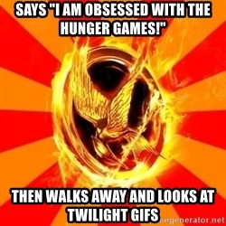 "Typical fan of the hunger games - says ""I am obsessed with the hunger games!"" then walks away and looks at twilight gifs"