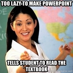 unhelpful teacher - too lazy to make powerpoint tells student to read the textbook