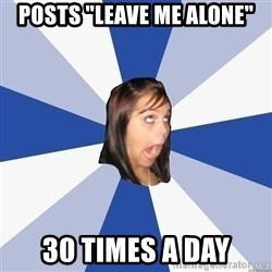 """Annoying Facebook Girl - Posts """"leave me alone"""" 30 times a day"""