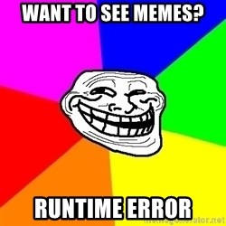 Trollface - Want to see memes? Runtime Error