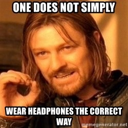 One Does Not Simply - one does not simply wear headphones the correct way