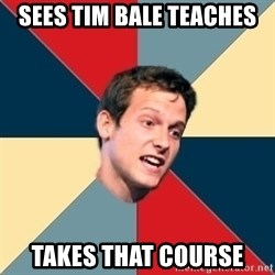 Student of political science - Sees Tim bale teaches takes that course