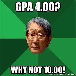 High Expectations Asian Father - GPA 4.00? why not 10.00!