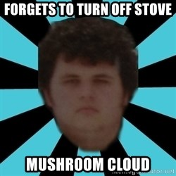 dudemac - forgets to turn off stove mushroom cloud