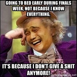 yaowonkaxd - Going to bed early during finals week, not because i know everything,  it's because i don't give a shit anymore!