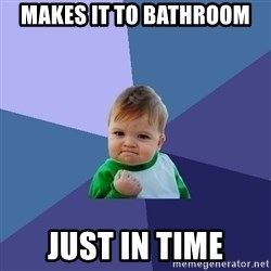 Success Kid - makes it to bathroom just in time