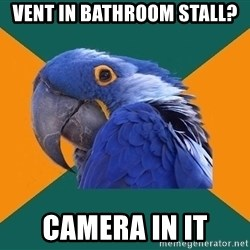 Paranoid Parrot - vent in bathroom stall? camera in it