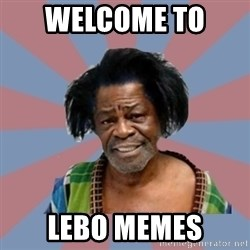 Welcome to the Ghetto - Welcome to  Lebo Memes